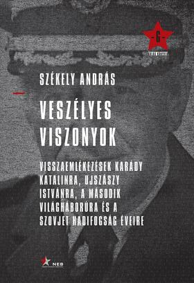 Székely András - Veszélyes viszonyok - Visszaemlékezések Karády Katalinra, Ujszászy Istvánra, a második világháborúra  és a szovjet hadifogság éveire