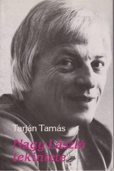 Tarján Tamás - Nagy László tekintete [antikvár]