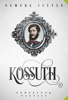 NEMERE ISTVÁN - Kossuth [eKönyv: epub, mobi]