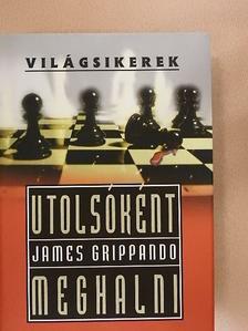 James Grippando - Utolsóként meghalni [antikvár]
