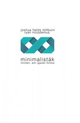Joshua Fields Millburn, Ryan Nicodemus - Minimalisták - Minden, ami igazán fontos [eKönyv: epub, mobi]