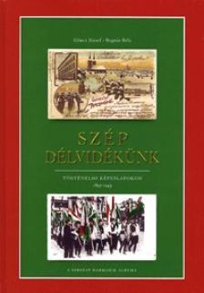 Göncz József, Bognár Béla - SZÉP DÉLVIDÉKÜNK - TÖRTÉNELMI KÉPESLAPOKON 1897-1945 -