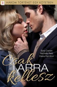 Hamilton Sara Craven; Michelle Reid; Diana - Csak ARRA kellesz - 3 történet 1 kötetben - Eladó a menyasszony; Egy szál virág; Otthonra lelni [eKönyv: epub, mobi]