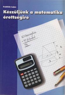 Fröhlich Lajos - Készüljünk a matematika érettségire [antikvár]