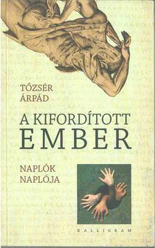 Tőzsér Árpád - A kifordított ember [antikvár]