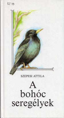 SZEPESI ATTILA - A bohóc seregélyek [antikvár]
