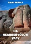 Zalai Károly - Ha neandervölgyi vagy [eKönyv: epub, mobi]
