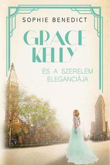 Sophie Benedict - Grace Kelly és a szerelem eleganciája