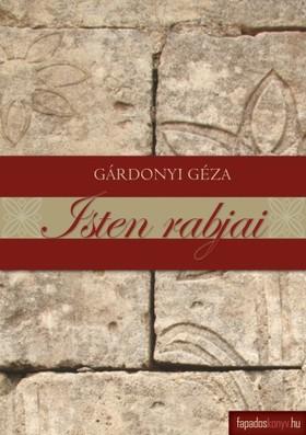 GÁRDONYI GÉZA - Isten rabjai