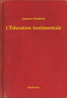 Gustave Flaubert - L Éducation Sentimentale [eKönyv: epub, mobi]