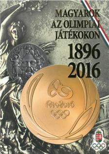 Magyarok az Olimpiai Játékokon - 1896-2016