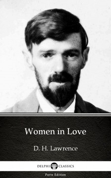 Delphi Classics D. H. Lawrence, - Women in Love by D. H. Lawrence (Illustrated) [eKönyv: epub, mobi]