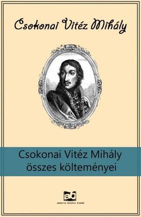 Csokonai Vitéz Mihály - Csokonai Vitéz Mihály összes költeményei [eKönyv: epub, mobi]