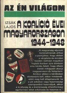 Izsák Lajos - A koalíció évei Magyarországon 1944-1948 [antikvár]
