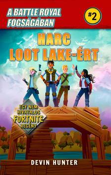 Devin Hunter - A Battle Royal fogságában 2.- Harc Loot Lake-ért - Egy nem hivatalos Fortnite regény
