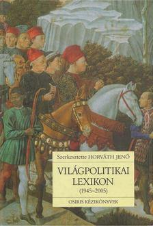 HORVÁTH JENŐ - Világpolitikai lexikon (1945-2005) [antikvár]