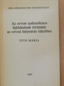 Tóth Mária - Az orvosi szakszókincs fejlődésének története az orvosi helyesírás tükrében [antikvár]