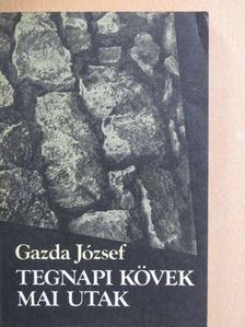 Gazda József - Tegnapi kövek mai utak [antikvár]