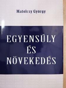 Matolcsy György - Egyensúly és növekedés [antikvár]