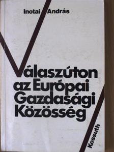 Inotai András - Válaszúton az Európai Gazdasági Közösség [antikvár]