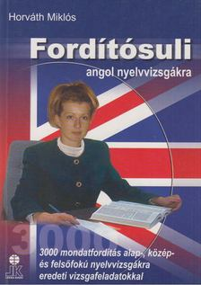 Horváth Miklós - Fordítósuli angol nyelvvizsgákra [antikvár]