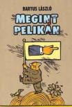 Bartus László - Megint Pelikán