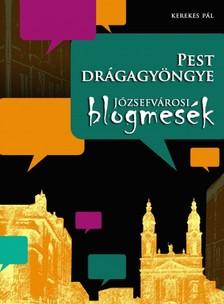 KEREKES PÁL - Pest drágagyöngye - Józsefvárosi blogmesék [eKönyv: epub, mobi]