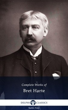 BRET HARTE - Delphi Complete Works of Bret Harte (Illustrated) [eKönyv: epub, mobi]