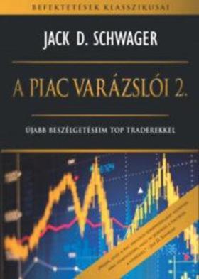 Jack D. Schwager - A piac varázslói 2. - Újabb beszélgetéseim top traderekkel