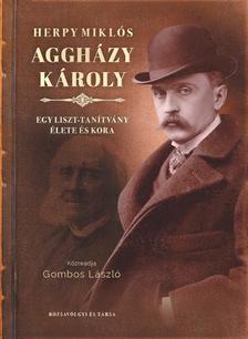 Herpy Miklós - Aggházy Károly - Egy Liszt-tanítvány élete és kora