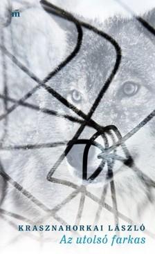 KRASZNAHORKAI LÁSZLÓ - Az utolsó farkas [eKönyv: epub, mobi]