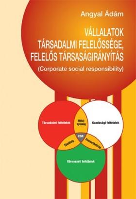 Angyal Ádám - Vállalatok felelőssége, társadalmi felelősségvállalás [eKönyv: pdf]