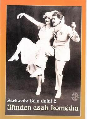 Zerkovitz Béla - MINDEN CSAK KOMÉDIA, ZERKOVITZ BÉLA DALAI 2. ÉNEKHANGRA ÉS ZONGORÁRA
