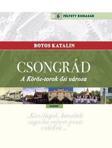 Botos Katalin - Csongrád - A Körös-torok ősi városa Botos Katalin Féltett kishazája