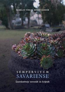 Merklin Tímea - Benkő Sándor - SEMPERVIVUM SAVARIENSE - Szombatehelyi temetők és kripták