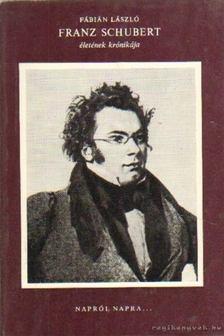 Fábián László - Franz Schubert életének krónikája [antikvár]