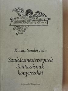 Kovács Sándor Iván - Szakácsmesterségnek és utazásnak könyvecskéi [antikvár]