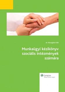 dr. Köszegfalvi Edit - Munkaügyi kézikönyv szociális intézmények számára [eKönyv: epub, mobi]