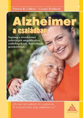 CALLONE, PATRICIA R. - KUDLACEK, CONNIE - Alzheimer a családban - Segítség a mindennapi nehézségek megoldásához családtagoknak, barátoknak, gondozóknak