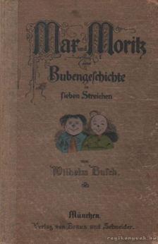 Wilhelm Busch - Mar und Morik eine Bubengescicjte in sieben Streichen [antikvár]