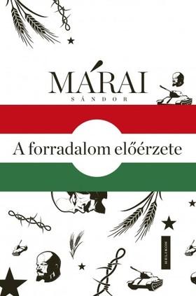 MÁRAI SÁNDOR - A forradalom előérzete - Márai Sándor és 1956