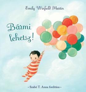 Emily Winfield Martin - Bármi lehetsz! - Szabó T. Anna fordításában