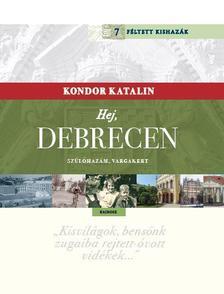 KONDOR KATALIN - Hej, Debrecen - Szülőhazám, Vargakert Kondor Katalin Féltett kishazája