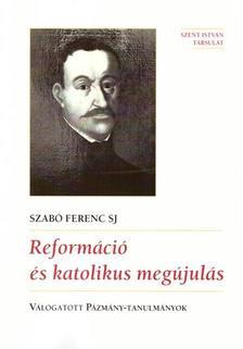 Szabó Ferenc S.J. - Reformáció és katolikus megújulás - ÜKH 2018