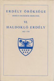 MAKKAI LÁSZLÓ - Erdély öröksége VI. - Haldokló Erdély 1662-1703 [antikvár]