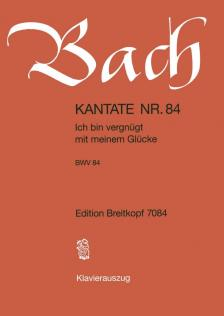 J. S. Bach - KANATE NR.84 - ICH BIN VERGNÜGT MIT MEINEM GLÜCKE BWV 84. KLAVIERAUSZUG