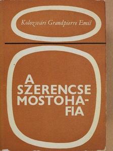 Kolozsvári Grandpierre Emil - A szerencse mostohafia [antikvár]