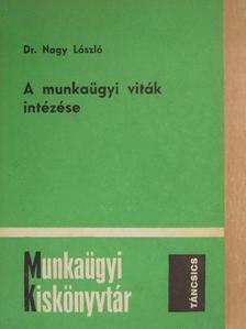 Dr. Nagy László - A munkaügyi viták intézése [antikvár]