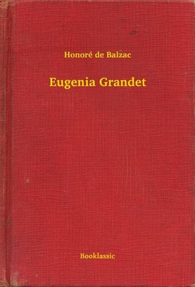 Honoré de Balzac - Eugenia Grandet
