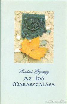 Bodosi György - Az idő marasztalása [antikvár]